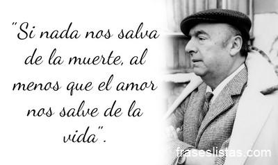 Pablo Neruda Grandes Frases De Sus Poemas Fraseslistas Com